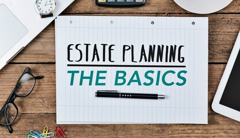 Estate Planning Basics You Need to Know