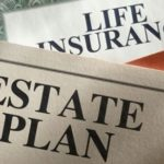 Life Insurance Is a Good Estate Planning Tool but Needs to Be Done Carefully